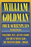 William Goldman: William Goldman: Four Screenplays With Essays  Marathon Man, Butch Cassidy and the Sundance Kid, the Princess Bride, Misery