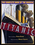 Titanic: The Complete Book of the Musical by…