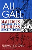 Shapiro, Norman R.: All Gall: Malicious Monologues & Ruthless Recitations: Paperback Book (Tour De Farce, V. 6)