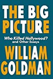 Goldman, William: The Big Picture: Who Killed Hollywood? and Other Essays