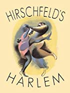 Hirschfeld's Harlem: Manhattan's Legendary&hellip;