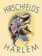 Hirschfeld's Harlem: Manhattan's Legendary…