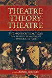 Gerould: Theater/Theory/Theatre: The Major Critical Texts from Aristotle and Zeami to Soyinka and Havel