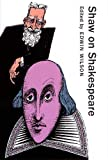 Wilson, Edwin: Shaw on Shakespeare: An Anthology of Bernard Shaw's Writings on the Plays and Production of Shakespeare