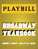 Viagas, Robert: The Playbill Broadway Yearbook: Inaugural Edition 2004 - 2005