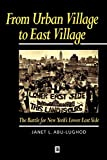 Abu-Lughod, Janet L.: From Urban Village to East Village: The Battle for New York&#39;s Lower East Side