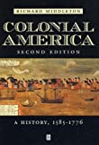 Middleton, Richard: Colonial America: A History, 1585-1776