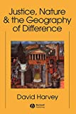 Harvey, David: Justice Nature and the Geography of Differences