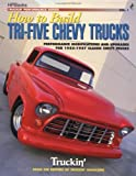 Truckin&#39; Magazine Staff: How to Build Tri-Five Chevy Trucks: Performance Modifications and Upgrades for 1955-1957 Classic