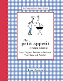 Barnes, Lisa: The Petit Appetit Cookbook: Easy Organic Recipes to Nurture Your Baby and Toddler