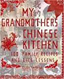 Lo, Eileen: My Grandmother's Chinese Kitchen: 100 Family Recipes And Life Lessons