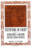 Brodsky, Stanley L.: Testifying in Court: Guidelines and Maxims for the Expert Witness