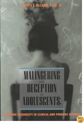 Malingering and Deception in Adolescents: Assessing Credibility in Clinical and Forensic Settings