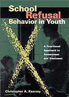 School Refusal Behavior in Youth: A…