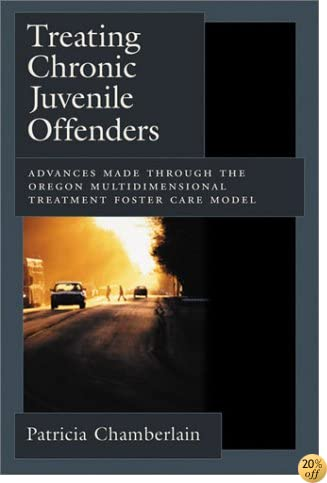 Treating Chronic Juvenile Offenders: Advances Made Through the Oregon Multidimensional Treatment Foster Care Model (Law and Public Policy: Psychology and the Social Sciences)