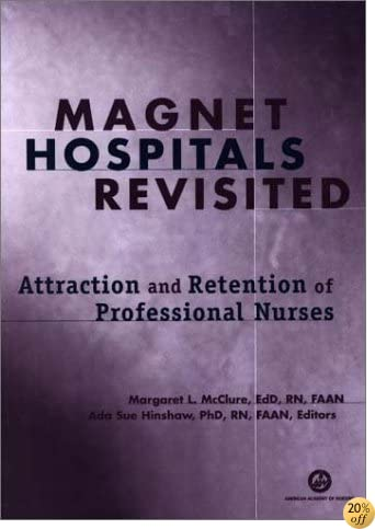 Magnet Hospitals Revisited: Attraction and Retention of  Professional Nurses (American Nurses Association)