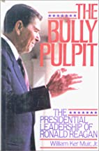 The bully pulpit : the presidential…