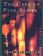 The Care of Fine Books by Jane Greenfield