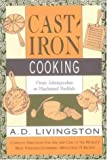 Livingston, A. D.: Cast Iron Cooking: From Johnnycakes to Blackened Redfish