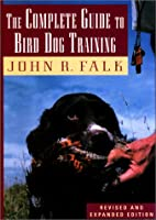 The Complete Guide to Bird Dog Training by…