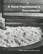 A Hand Papermaker's Sourcebook by…