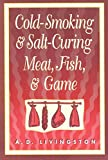 Livingston, A. D.: Cold Smoking and Salt Curing Meat, Fish and Game