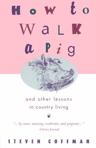 how-to-walk-a-pig-and-other-lessons-in-country-living