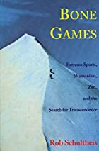 Bone Games: Extreme Sports, Shamanism, Zen,…