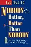 Frazier, Ian: Nobody Better Better Than Nobody