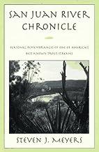 San Juan River Chronicles by Steven J.…