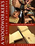 Kingshott, Jim: A Woodworkers Guide to Joints: Over 35 Joints for Woodworking
