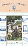 Martin, George A.: Fences, Gates, and Bridges: And How to Build Them