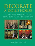 Morse, Michal: Decorate a Dolls House: Authentic Period Styles from 1630 to the Present Day