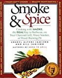 Jamison, Bill: Smoke & Spice: Cooking With Smoke, the Real Way to Barbecue, on Your Charcoal Grill, Water Smoker, or Wood-Burning Pit