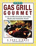 Sinnes, A. Cort: The Gas Grill Gourmet: Great Grilled Food for Everyday Meals & Fantastic Feasts