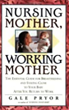Nursing Mother, Working Mother: The…