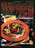 Chesman, Andrea: The Vegetarian Grill : 200 Recipes for Inspired Flame-Kissed Meals