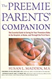 Madden, Susan L.: The Preemie Parents' Companion: The Essential Guide to Caring for Your Premature Baby in the Hospital, at Home, and Through the First Years