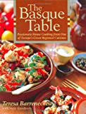Barrenechea, Teresa: The Basque Table : Passionate Home Cooking from One of Europe's Great Regional Cuisines