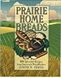 Fertig, Judith M.: Prairie Home Breads: 150 Splendid Recipes from America&#39;s Breadbasket