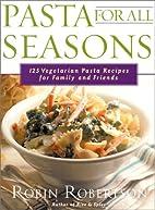 Pasta for All Seasons: 125 Vegetarian Pasta…