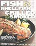 Adler, Karen: Fish & Shellfish, Grilled & Smoked: 300 Foolproof Recipes for Everything from Amberjack to Whitefish, Plus Really Good Rubs, Marvelous Marinades, Sassy Sauces, and Sumptuous Sides (Non)