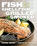 Adler, Karen: Fish & Shellfish Grilled & Smoked: 300 Foolproof Recipes for Everything from Amberjack to Whitefish, Plus Really Good Rubs, Marvelous Marinades, Sassy Sauces, and Sumptous Sides
