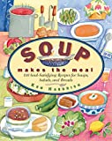 Haedrich, Ken: Soup Makes the Meal: 150 Soul-Satisfying Recipes for Soups, Salads, and Breads