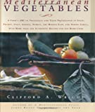 Wright, Clifford A.: Mediterranean Vegetables: A Cook&#39;s ABC of Vegetables and Their Preparation in Spain, France, Italy, Greece, Turkey, the Middle East, and North Africa, with More than 200 Authentic Recipes for the Home Cook