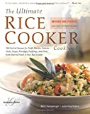 Hensperger, Beth: The Ultimate Rice Cooker Cookbook: 250 No-Fail Recipes for Pilafs, Risottos, Polenta, Chilis, Soups, Porridges, Puddings and More, from Start to Finish in Your Rice Cooker