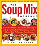 Phillips, Diane: The Soup Mix Gourmet: 375 Short-Cut Recipes Using Dry and Canned Soups to Cook Up Everything from Delicious Dips and Sumptuous Salads to Hearty Pot Roasts and Homey