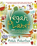 Robertson, Robin: Vegan Planet: 400 Irresistible Recipes With Fantastic Flavors from Home and Around the World