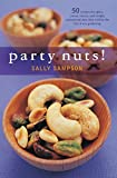 Sampson, Sally: Party Nuts!: 50 Recipes for Spicy, Sweet, Savory, and Simply Sensational Nuts That Will Be the Hit of Any Gathering (50 Series)