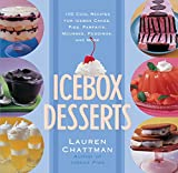 Chattman, Lauren: Icebox Desserts: 100 Cool Recipes For Icebox Cakes, Pies, Parfaits, Mousses, Puddings, And More